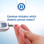 Common mistakes which diabetic person makes?